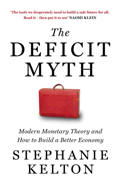Cover for: The Deficit Myth : Modern Monetary Theory and How to Build a Better Economy