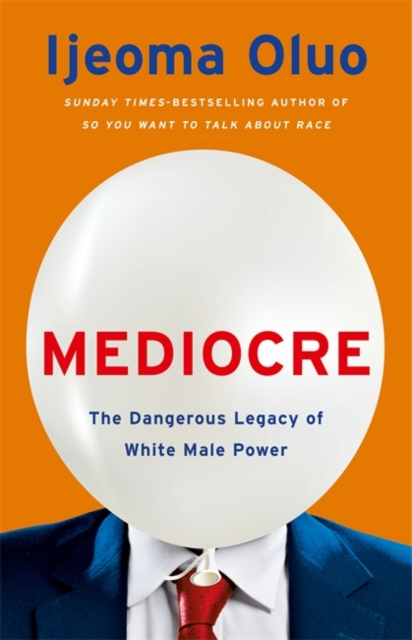Cover for: Mediocre : The Dangerous Legacy of White Male Power