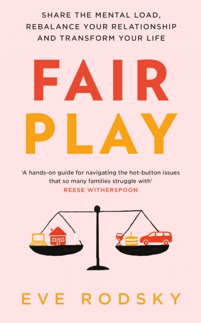 Image for Fair Play : Share the mental load, rebalance your relationship and transform your life