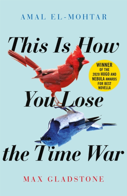 Image for This is How You Lose the Time War : An epic time-travelling love story, winner of the Hugo and Nebula Awards for Best Novella