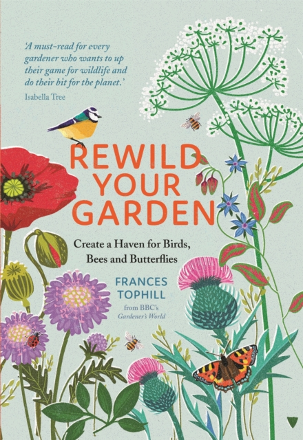 Cover for: Rewild Your Garden : Create a Haven for Birds, Bees and Butterflies