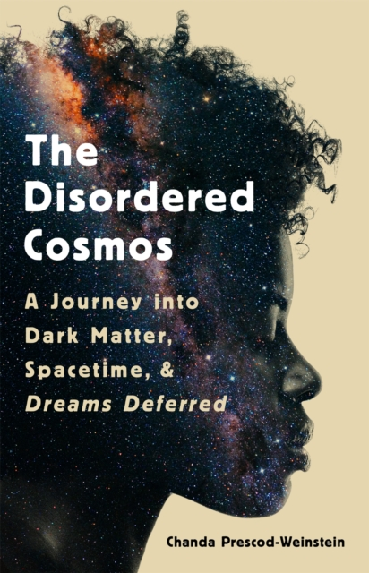 Image for The Disordered Cosmos : A Journey into Dark Matter, Spacetime, and Dreams Deferred