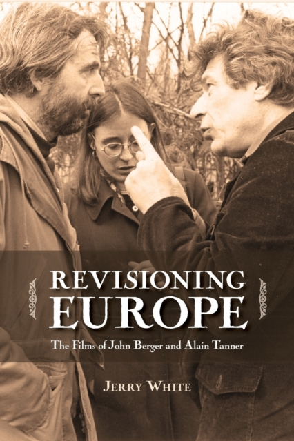Cover for: Revisioning Europe : The Films of John Berger and Alain Tanner