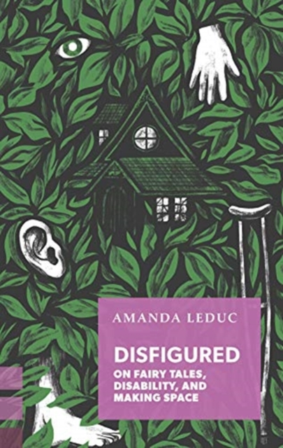 Image for Disfigured : On Fairy Tales, Disability, and Making Space