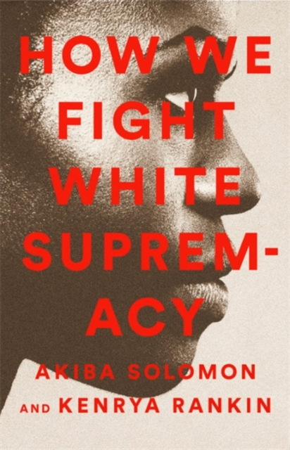 Cover for: How We Fight White Supremacy : A Field Guide to Black Resistance