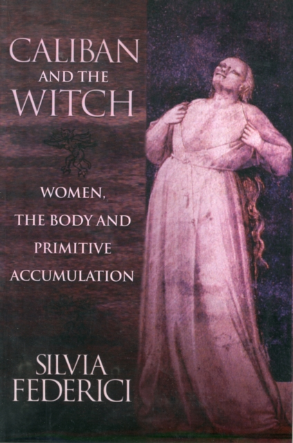 Cover for: Caliban And The Witch : Women, The Body, and Primitive Accumulation