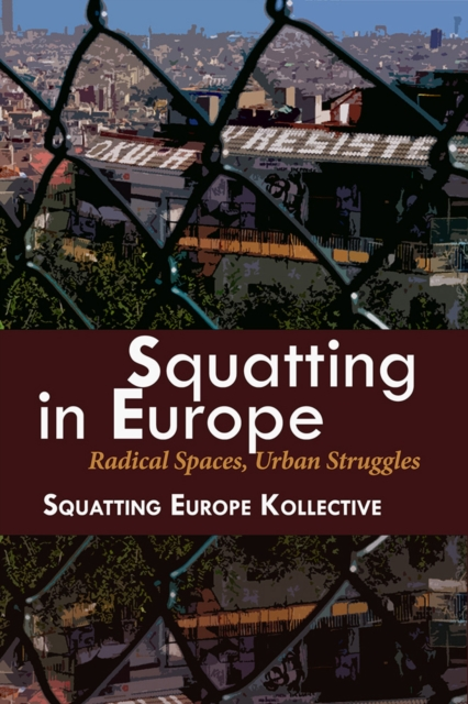 Cover for: Squatting In Europe : Radical Spaces, Urban Struggles