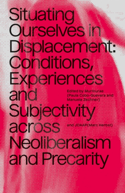 Cover for: Situating Ourselves In Displacement : Conditions, experiences and subjectivity across neoliberalism and precarity.