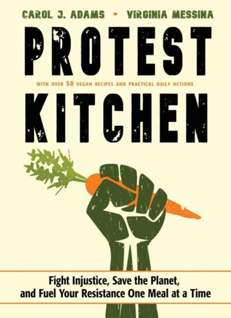Image for Protest Kitchen : Fight Injustice, Save the Planet, and Fuel Your Resistance One Meal at a Time - with Over 50 Vegan Recipes and Practical Daily Actions