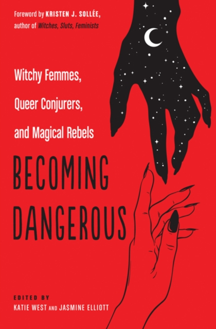 Cover for: Becoming Dangerous : Witchy Femmes, Queer Conjurers, and Magical Rebels