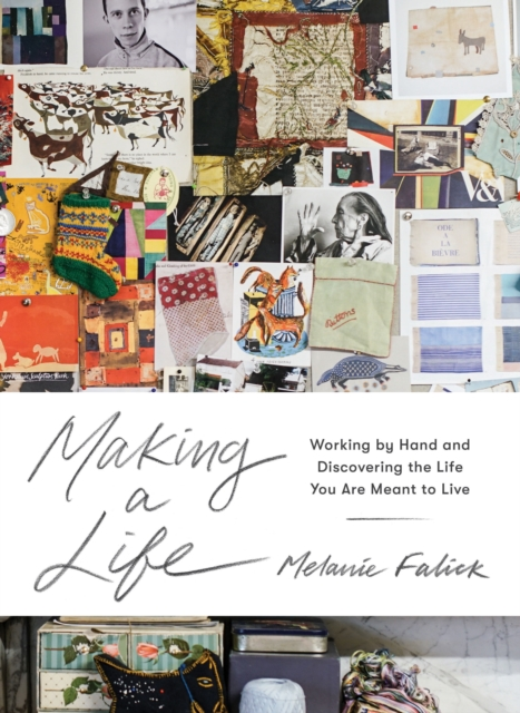 Cover for: Making a Life : Working by Hand and Discovering the Life You Are Meant to Live
