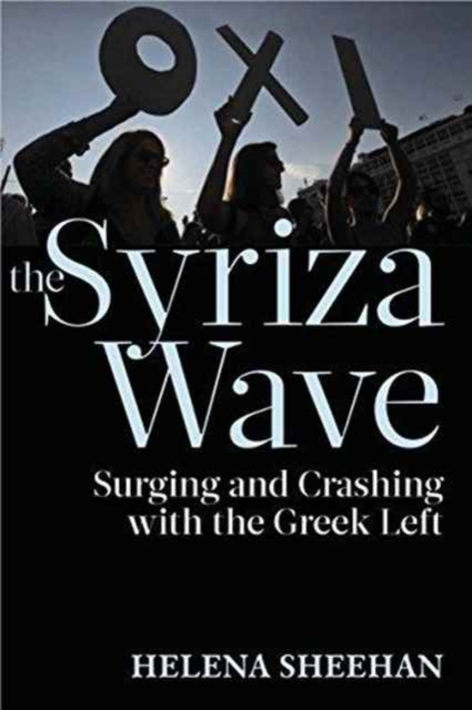 Cover for: Syriza Wave : Surging and Crashing with the Greek Left