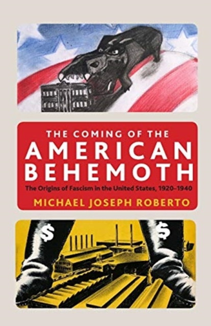 Cover for: The Coming of the American Behemoth : The Origins of Fascism in the United States, 1920 -1940