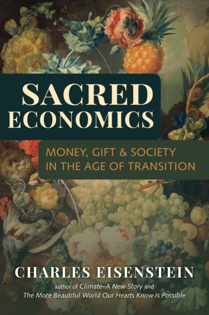 Cover for: Sacred Economics : Money, Gift and Society in the Age of Transition