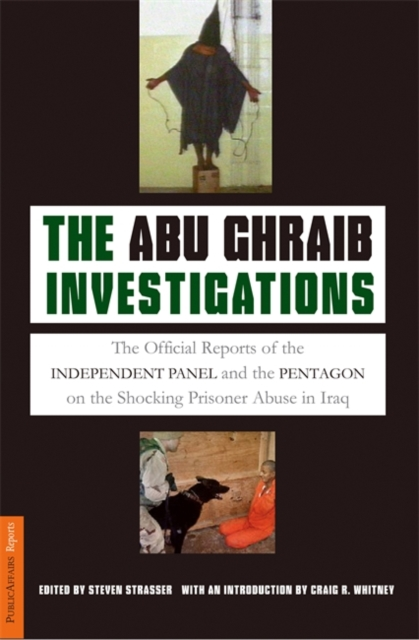 Cover for: The Abu Ghraib Investigations : The Official Independent Panel and Pentagon Reports on the Shocking Prisoner Abuse in Iraq