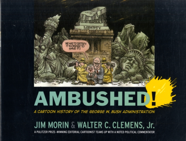 Cover for: Ambushed! : A Cartoon History of the George W. Bush Administration