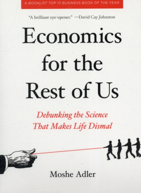 Cover for: Economics For The Rest Of Us : Debunking the Science that Makes Life Dismal
