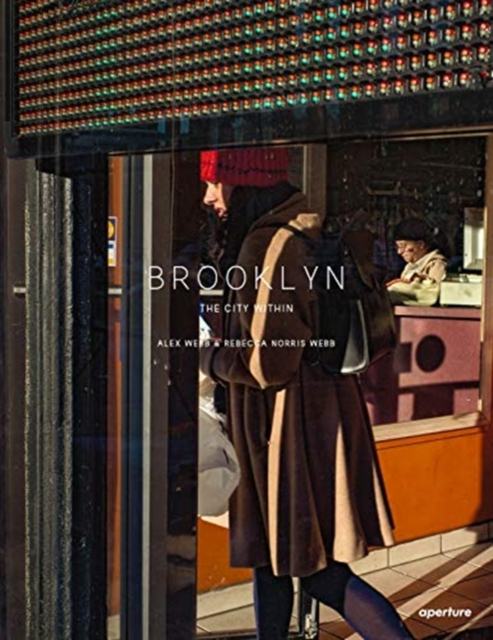 Image for Alex Webb and Rebecca Norris Webb: Brooklyn, The City Within