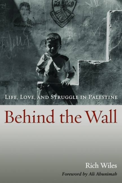 Cover for: Behind the Wall : Life, Love, and Struggle in Palestine