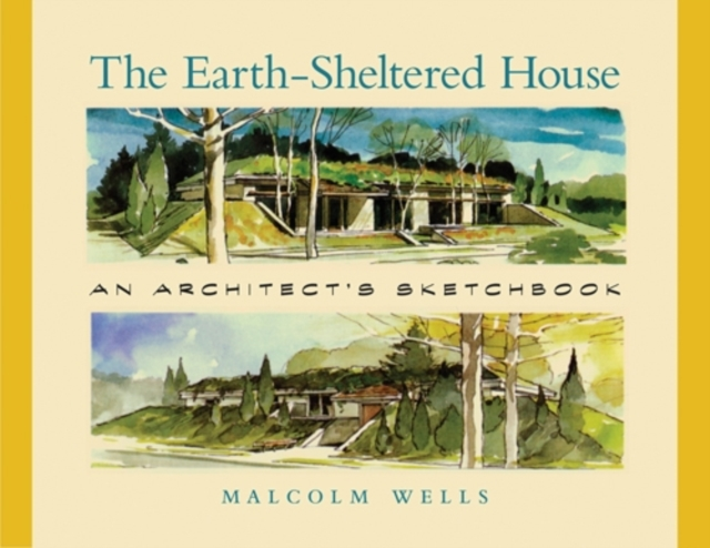Cover for: The Earth-Sheltered House : An Architect's Sketchbook