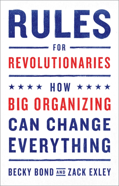 Cover for: Rules for Revolutionaries : How Big Organizing Can Change Everything