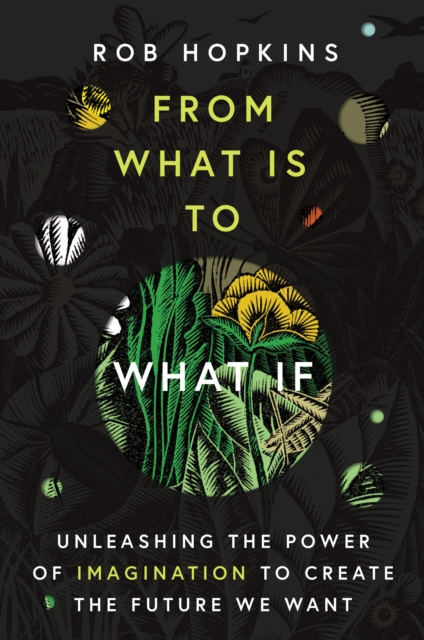 Image for From What Is to What If : Unleashing the Power of Imagination to Create the Future We Want