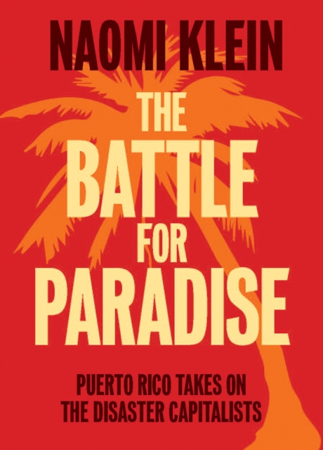 Cover for: The Battle For Paradise : Puerto Rico Takes on the Disaster Capitalists