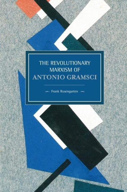 Cover for: Revolutionary Marxism Of Antonio Gramsci : Historical Materialism, Volume 62