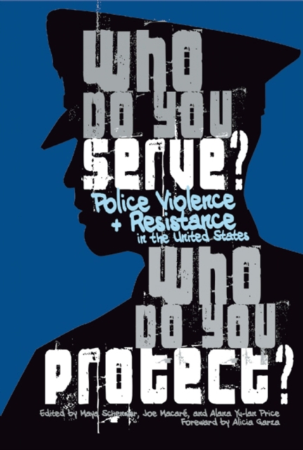 Image for Who Do You Serve, Who Do You Protect? : Police Violence and Resistance in the United States
