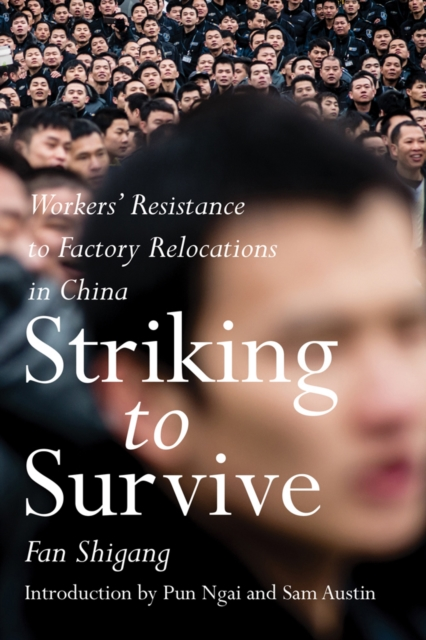 Cover for: Striking To Survive : Factory Relocations and Workers Resistance in China's Pearl River Delta