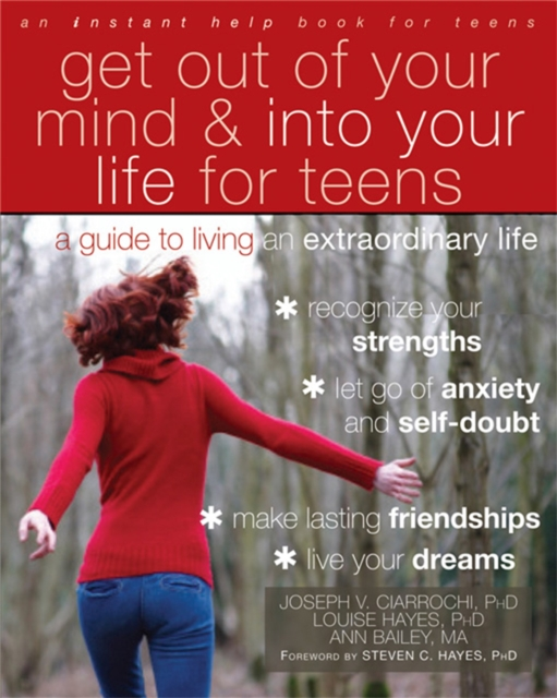 Get Out of Your Mind and Into Your Life for Teens: A Guide to Living an Extraor.