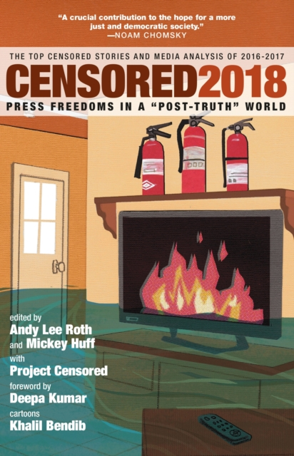 Cover for: Censored 2018 : Press Freedoms in a 'Post-Truth' Society - The Top Censored Stories and Media Analysis of 2016-2017