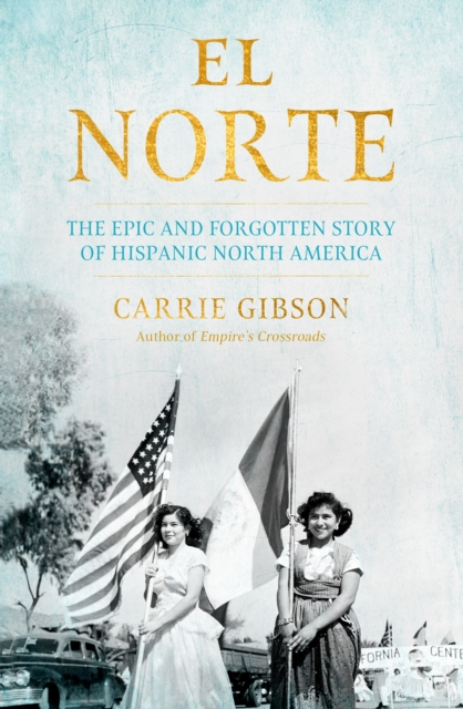 Cover for: El Norte : The Epic and Forgotten Story of Hispanic North America