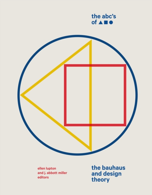 Cover for: The ABC's of Triangle, Square, Circle : The Bauhaus and Design Theory