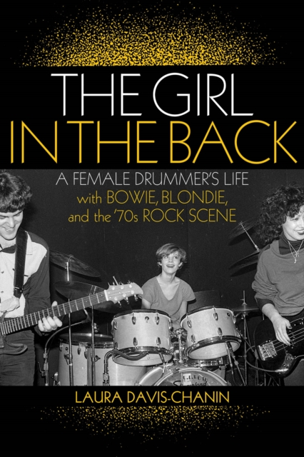 Cover for: The Girl in the Back : A Female Drummer's Life with Bowie, Blondie, and the '70s Rock Scene