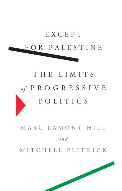 Image for Except for Palestine : The Limits of Progressive Politics