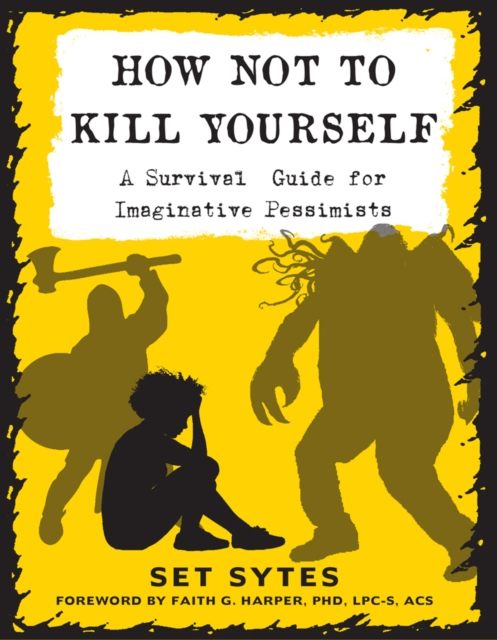 Cover for: How Not To Kill Yourself : A Survival Guide for Imaginative Pessimists