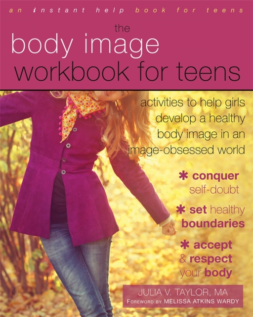Cover for: Body Image Workbook for Teens : Activities to Help Girls Develop a Healthy Body Image in an Image-Obsessed World