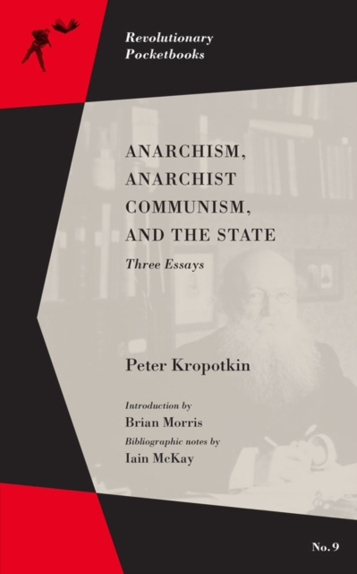 Cover for: Anarchism, Anarchist Communism, And The State : Three Essays