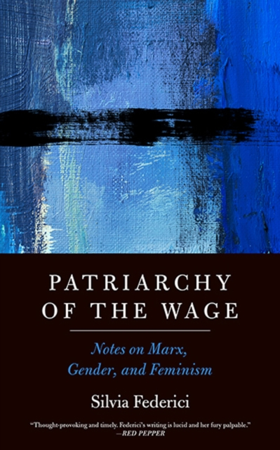 Image for Patriarchy Of The Wage : Notes on Marx, Gender, and Feminism