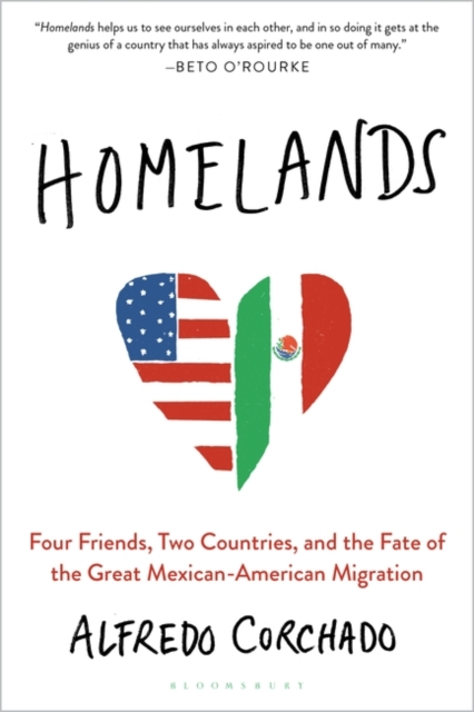 Image for Homelands : Four Friends, Two Countries, and the Fate of the Great Mexican-American Migration