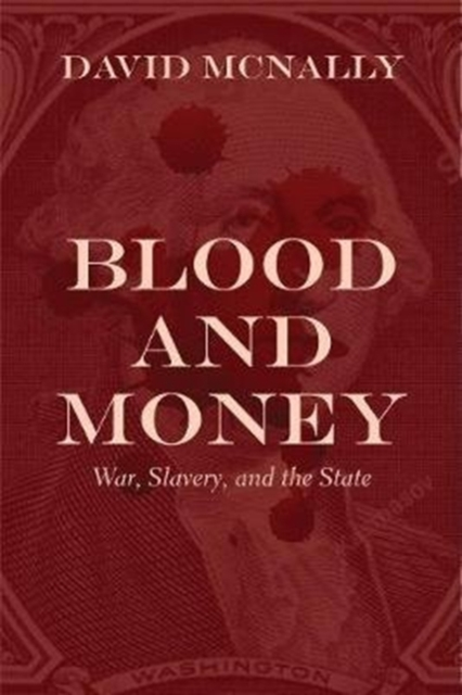 Cover for: Blood and Money : War, Slavery, Finance, and Empire