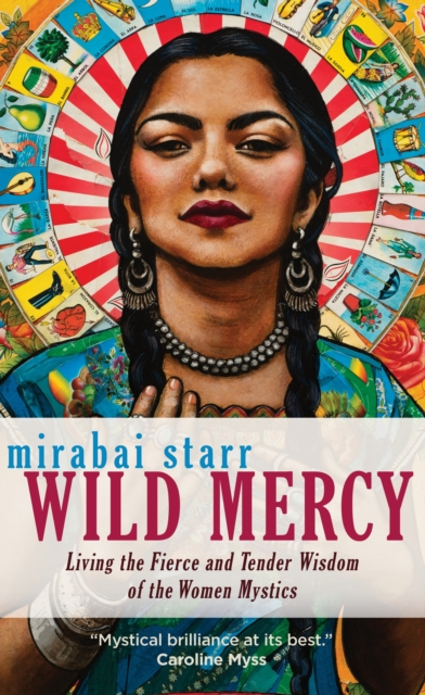 Cover for: Wild Mercy : Living the Fierce and Tender Wisdom of the Women Mystics