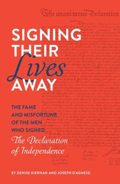 Cover for: Signing Their Lives Away : The Fame and Misfortune of the Men Who Signed the Declaration of Independence