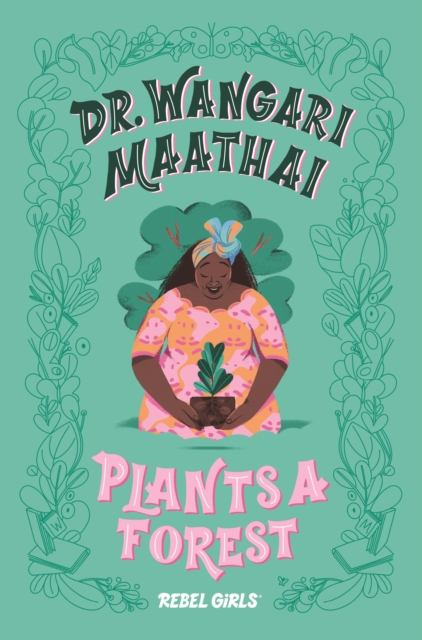 Cover for: Dr. Wangari Maathai Plants a Forest : A Good Night Stories for Rebel Girls Chapter Book