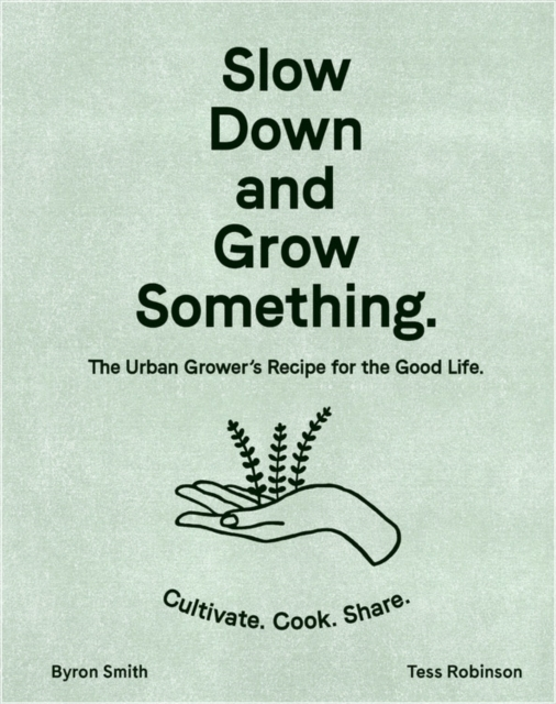 Image for Slow Down and Grow Something : The Urban Grower's Recipe for the Good Life