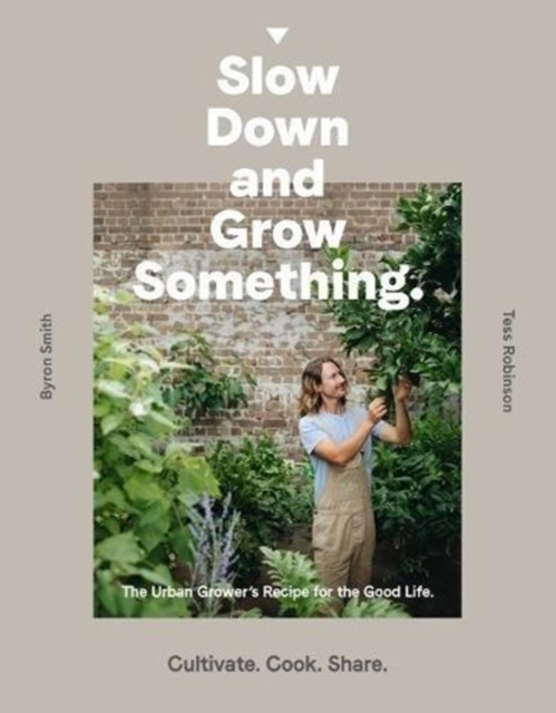 Cover for: Slow Down and Grow Something : The Urban Grower's Recipe for the Good Life