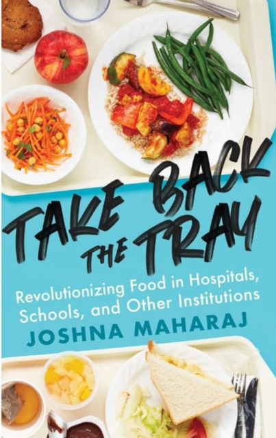Image for Take Back The Tray : Revolutionizing Food in Hospitals, Schools, and Other Institutions