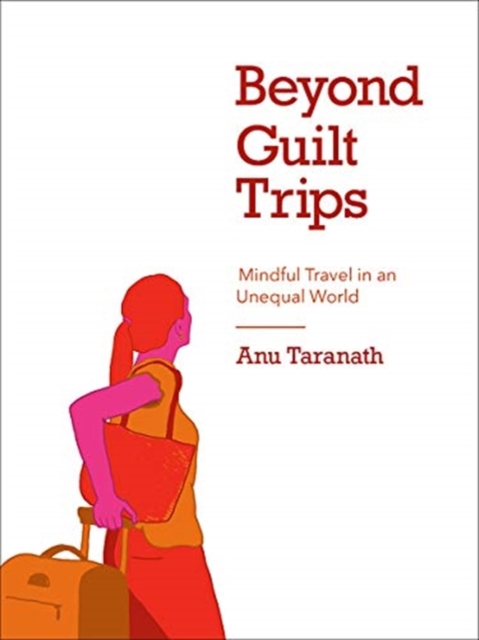 Image for Beyond Guilt Trips : Mindful Travel in an Unequal World