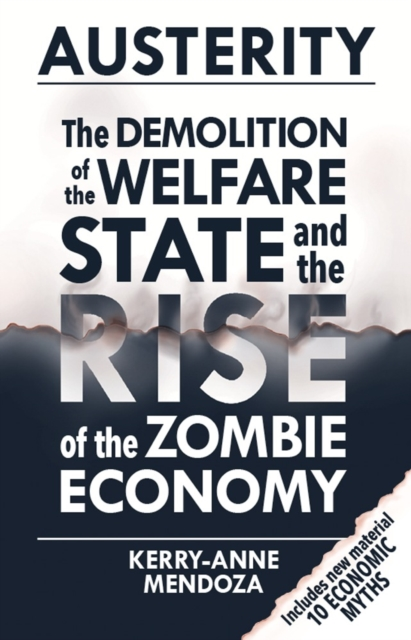 Cover for: Austerity : The Demolition of the Welfare State and the Rise of the Zombie Economy